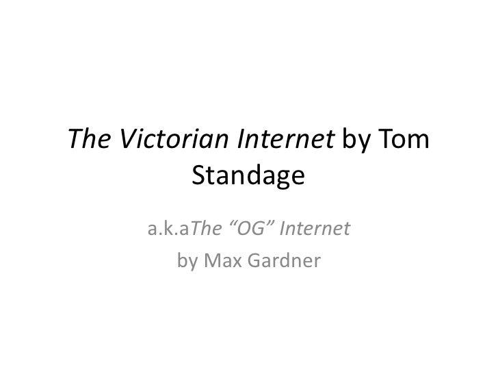 """The Victorian Internet by Tom Standage<br />a.k.aThe """"OG"""" Internet<br />by Max Gardner<br />"""