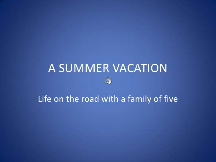 A SUMMER VACATION<br />Life on the road with a family of five<br />