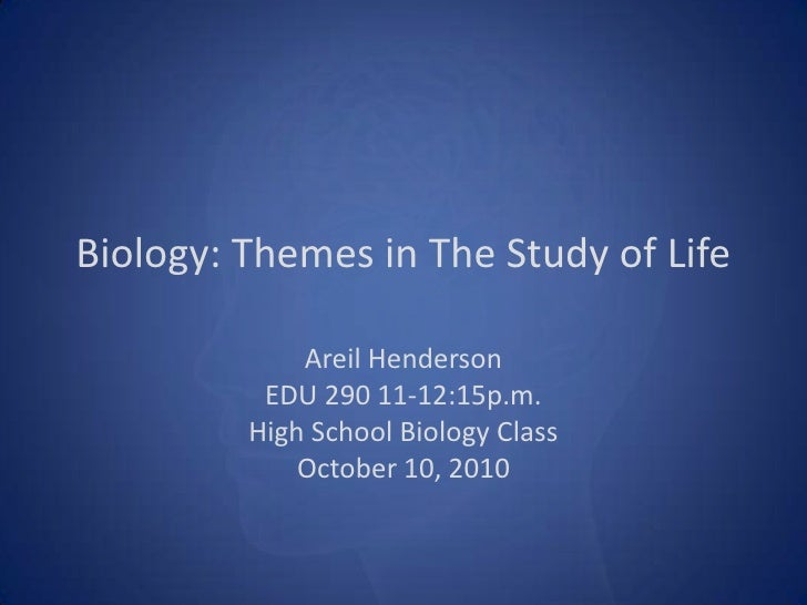 Biology: Themes in The Study of Life<br />Areil Henderson<br />EDU 290 11-12:15p.m.<br />High School Biology Class<br />Oc...