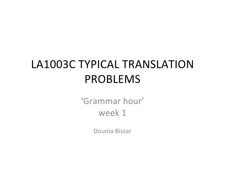 LA1003C TYPICAL TRANSLATION PROBLEMS ' Grammar hour' week 1 Dounia Bissar