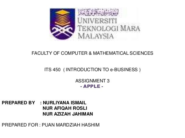 FACULTY OF COMPUTER & MATHEMATICAL SCIENCES ITS 450 ( INTRODUCTION TO e-BUSINESS ) ASSIGNMENT 3 - APPLE - PREPARED BY : NU...