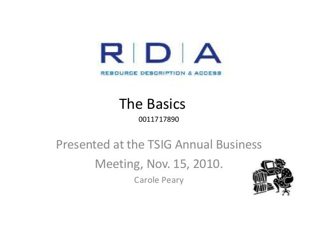 The Basics Presented at the TSIG Annual Business Meeting, Nov. 15, 2010. Carole Peary 0011717890
