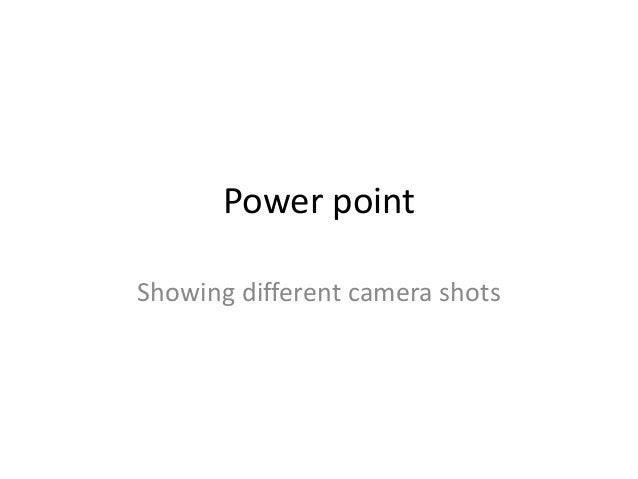 Power point Showing different camera shots