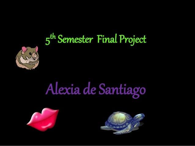 5th Semester Final Project Alexia de Santiago