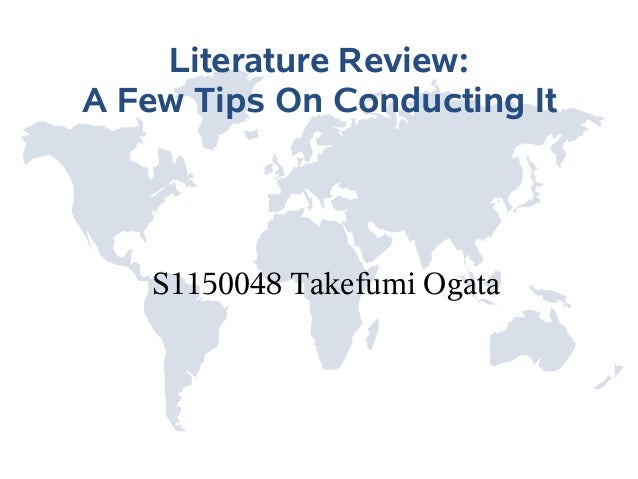 Literature Review: A Few Tips On Conducting It S1150048 Takefumi Ogata