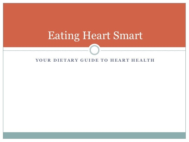 Y O U R D I E T A R Y G U I D E T O H E A R T H E A L T H Eating Heart Smart