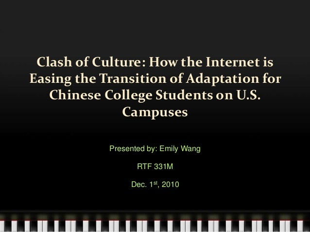 Clash of Culture: How the Internet is Easing the Transition of Adaptation for Chinese College Students on U.S. Campuses Pr...