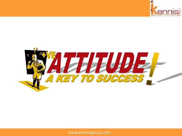 +VE<br />!<br />ATTITUDE<br />A KEY TO SUCCESS<br />www.kennisgroup.com<br />