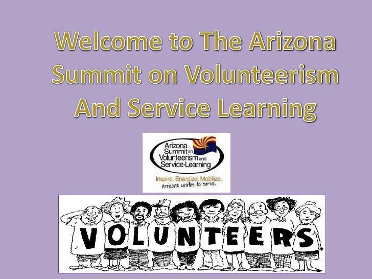 Welcome to The Arizona<br />Summit on Volunteerism<br />And Service Learning<br />