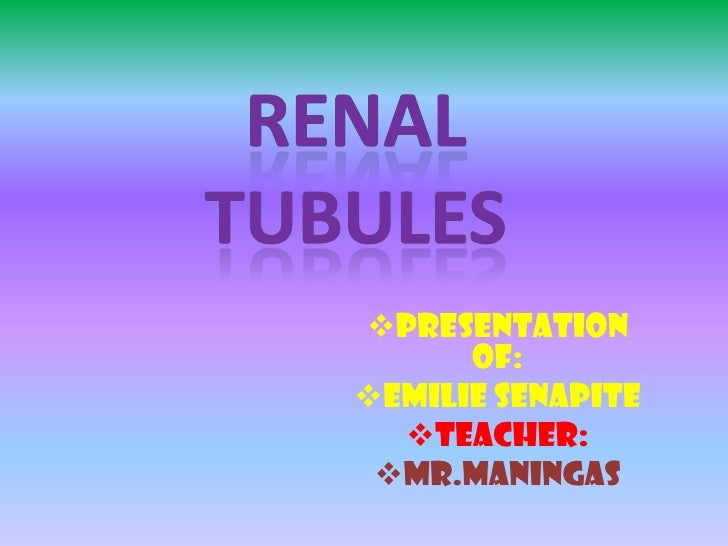 renal tubules<br /><ul><li>Presentation of: