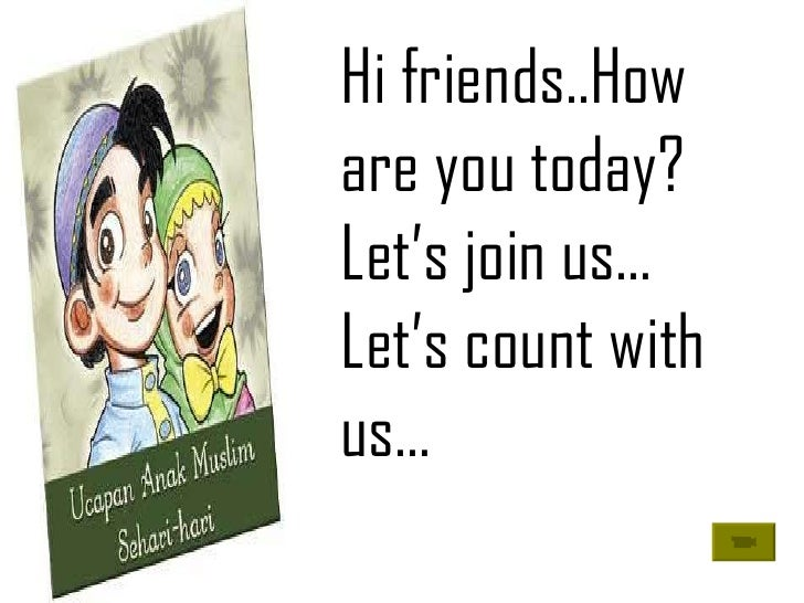Hi friends..How are you today? Let's join us… Let's count with us…