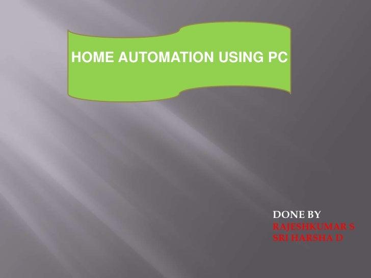 HOME AUTOMATION USING PC     DONE BY RAJESHKUMAR S SRI HARSHA D