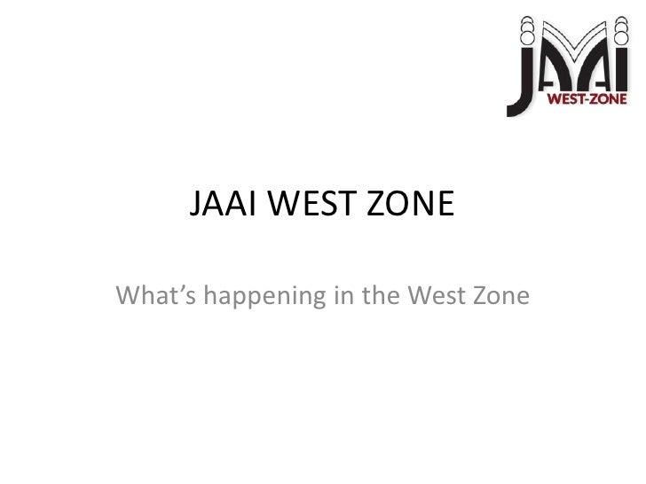 JAAI WEST ZONE<br />What's happening in the West Zone<br />