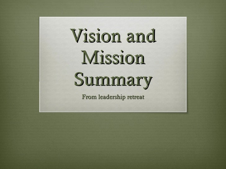 Vision and Mission Summary From leadership retreat