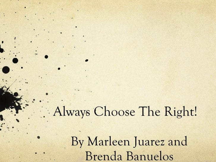 Always Choose The Right! By Marleen Juarez and Brenda Banuelos
