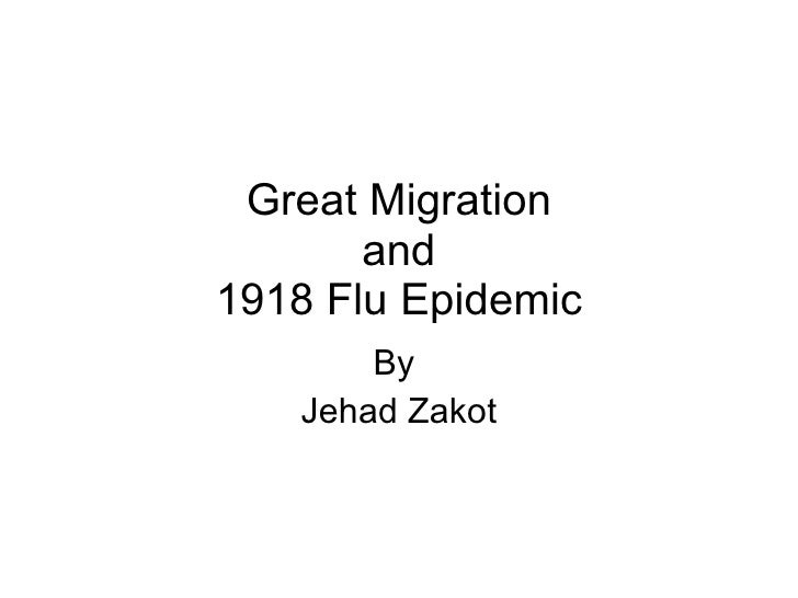 Great Migration and 1918 Flu Epidemic By  Jehad Zakot