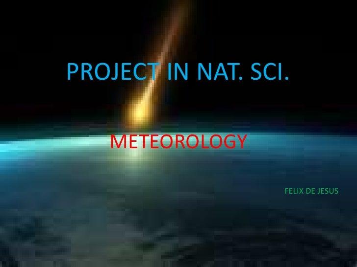 PROJECT IN NAT. SCI.<br />METEOROLOGY<br />FELIX DE JESUS<br />