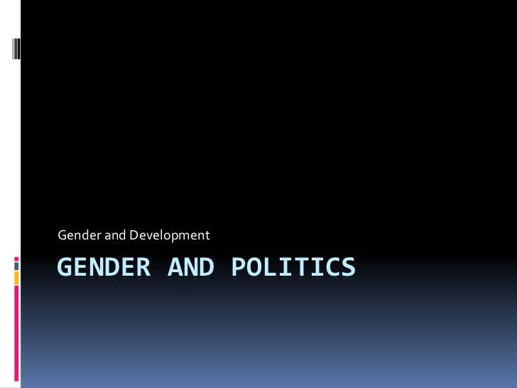 Gender And Politics<br />Gender and Development<br />
