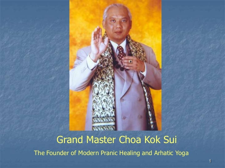 1<br />	Grand Master Choa Kok Sui<br />The Founder of Modern Pranic Healing and Arhatic Yoga<br />