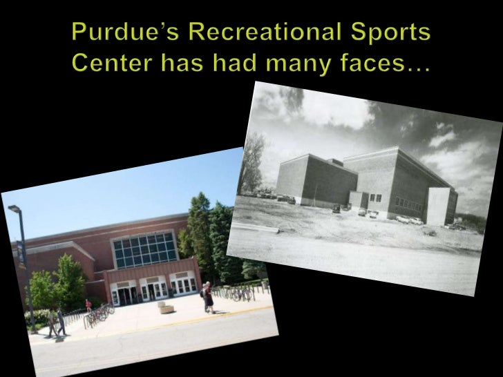Purdue's Recreational Sports Center has had many faces…<br />