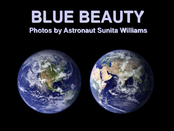 BLUE BEAUTY<br /> Photos by Astronaut Sunita Williams<br />