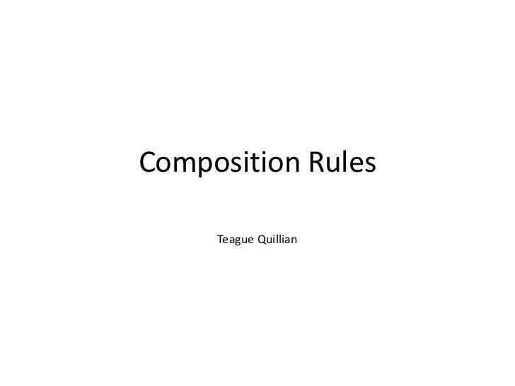 Composition Rules<br />Teague Quillian<br />