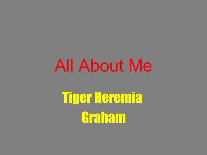 All About Me Tiger Heremia  Graham