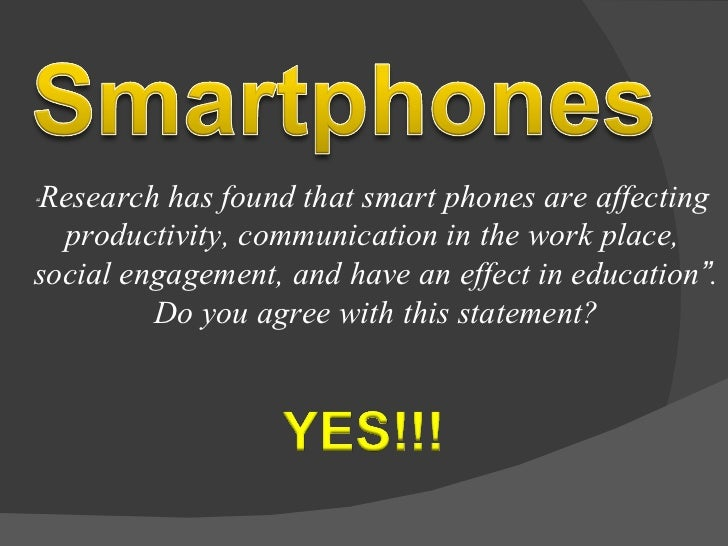""" Research has found that smart phones are affecting  productivity, communication in the work place,  social engagement, a..."