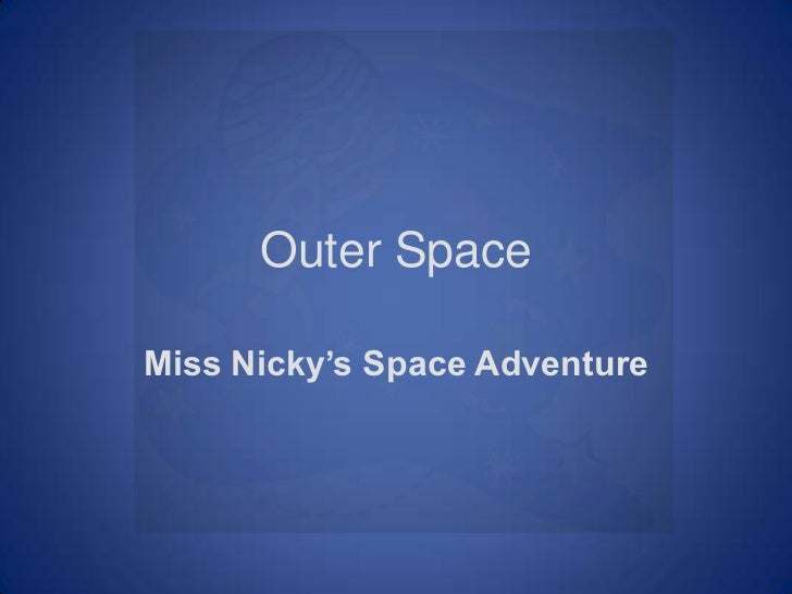 Outer Space<br />Miss Nicky's Space Adventure<br />