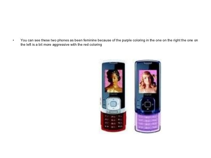 <ul><li>You can see these two phones as been feminine because of the purple coloring in the one on the right the one on th...