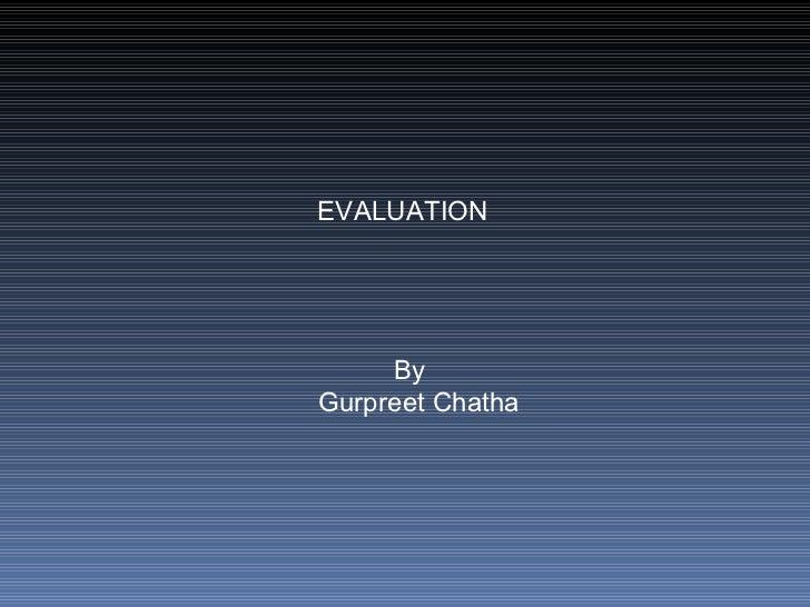 EVALUATION By Gurpreet Chatha