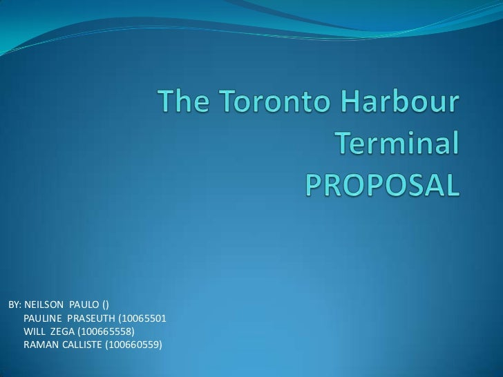 The Toronto Harbour TerminalPROPOSAL<br />BY: NEILSON  PAULO ()<br />      PAULINE  PRASEUTH (10065501<br />      WILL  ZE...