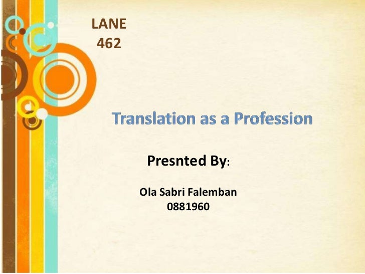 LANE  462<br />Translation as a Profession<br />Presnted By:<br />Ola SabriFalemban<br />0881960<br />Free Powerpoint Temp...