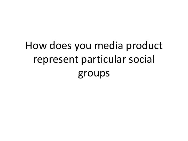 How does you media product represent particular social groups<br />