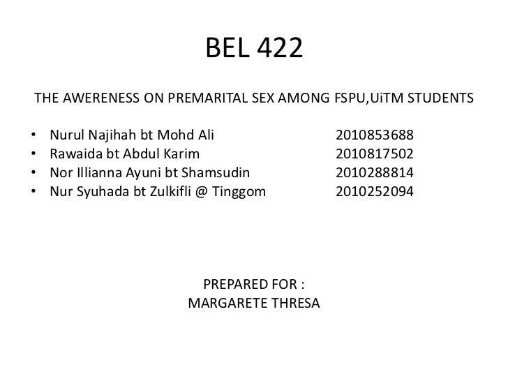 BEL 422<br />THE AWERENESS ON PREMARITAL SEX AMONG FSPU,UiTM STUDENTS<br />NurulNajihahbtMohd Ali2010853688<br />Rawaid...