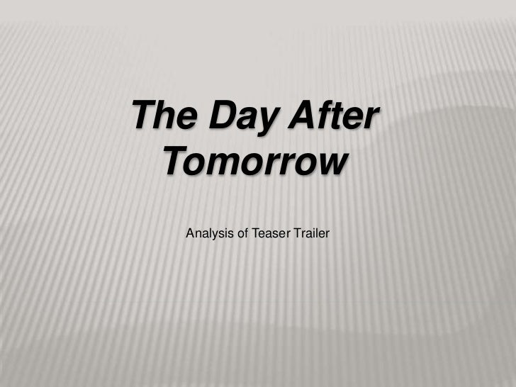 The Day After Tomorrow<br />Analysis of Teaser Trailer<br />