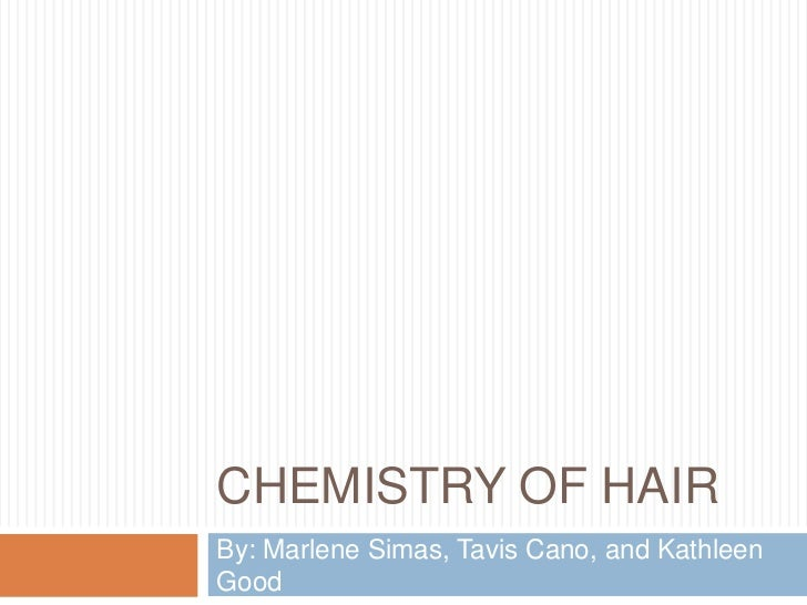 Chemistry of Hair<br />By: Marlene Simas, Tavis Cano, and Kathleen Good<br />