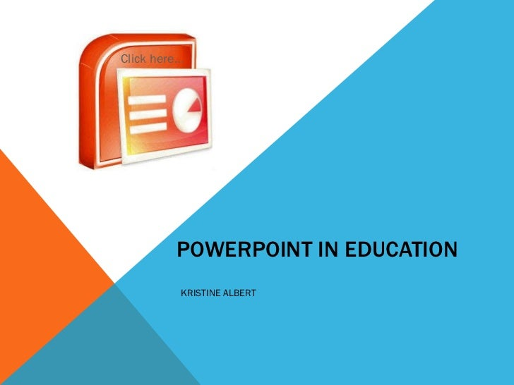 POWERPOINT IN EDUCATION KRISTINE ALBERT Click here…