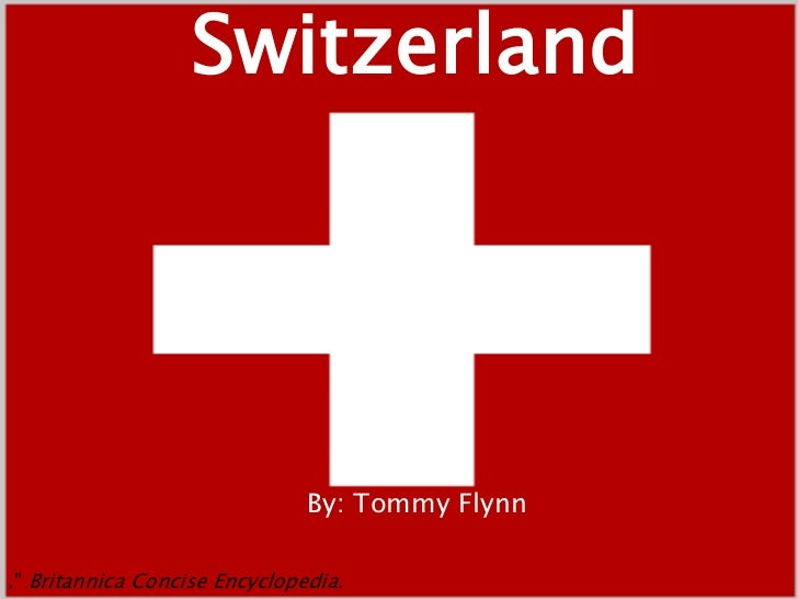 """Switzerland<br />By: Tommy Flynn <br />."""" Britannica Concise Encyclopedia. <br />"""