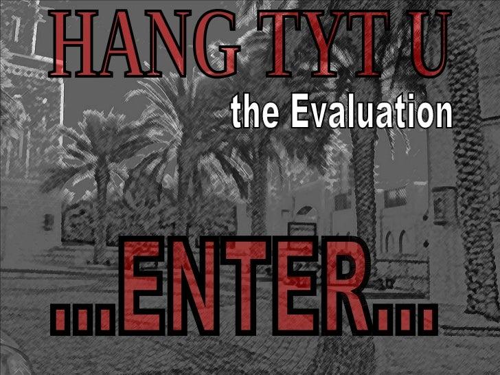 HANG TYT U the Evaluation ...ENTER...