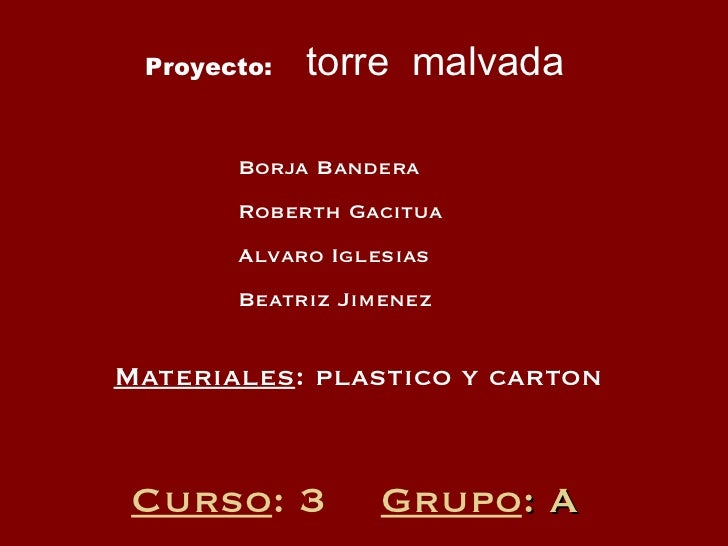 Curso : 3  Grupo : A Materiales : plastico y carton Proyecto:   torre  malvada Borja Bandera  Roberth Gacitua  Alvaro Igle...
