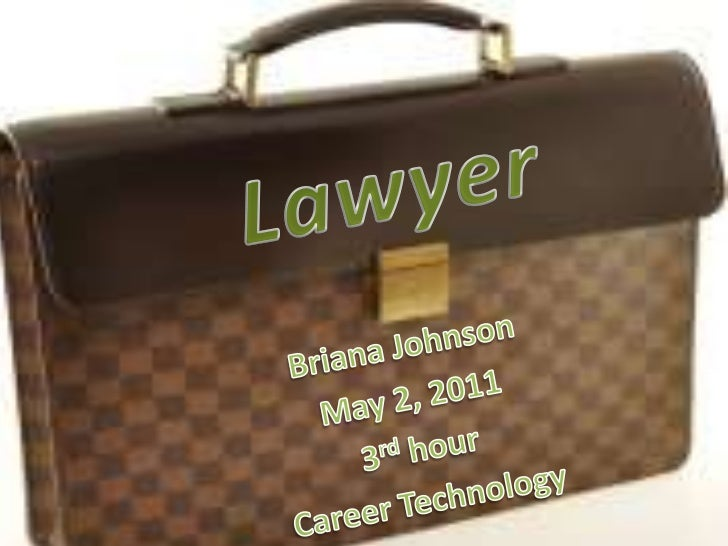 Lawyer<br />Briana Johnson<br />May 2, 2011<br />3rd hour <br />Career Technology <br />
