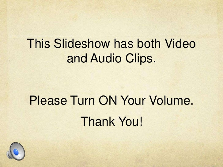 This Slideshow has both Video and Audio Clips.<br />Please Turn ON Your Volume. <br />Thank You!<br />