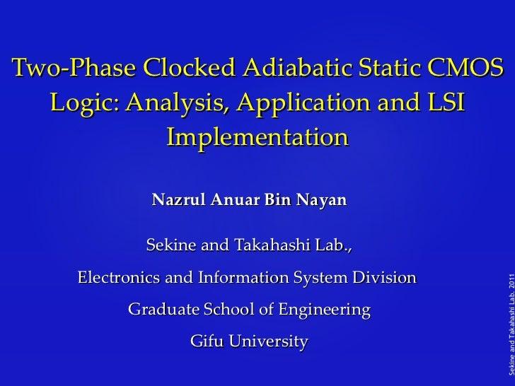 Two-Phase Clocked Adiabatic Static CMOS Logic: Analysis, Application and LSI Implementation Nazrul Anuar Bin Nayan Sekine ...