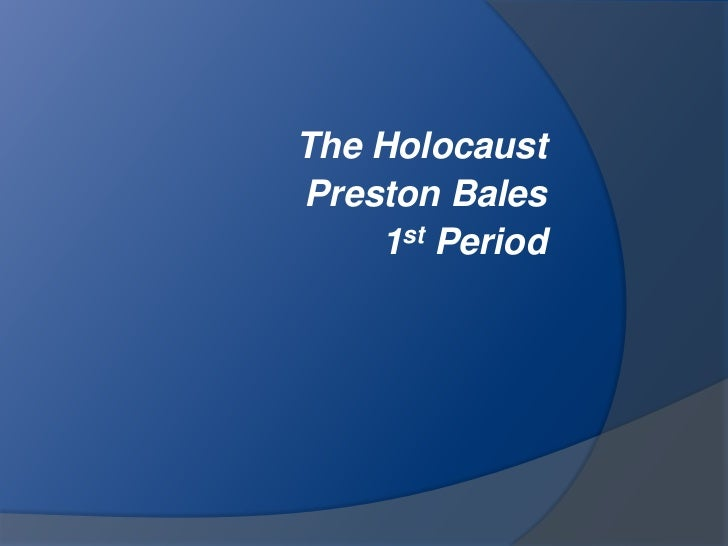 The Holocaust<br />Preston Bales<br />1st Period<br />