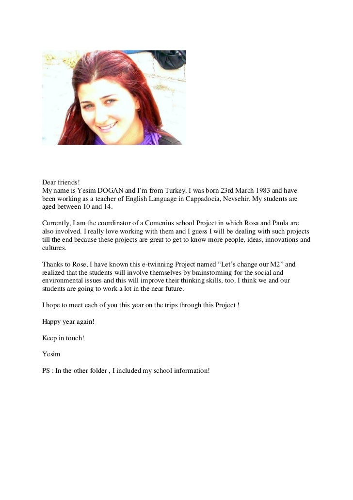 Dear friends!My name is Yesim DOGAN and I'm from Turkey. I was born 23rd March 1983 and havebeen working as a teacher of E...
