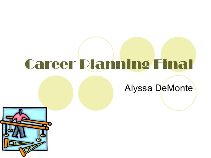 Career Planning Final Alyssa DeMonte