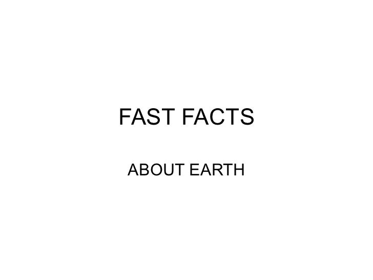 FAST FACTS ABOUT EARTH