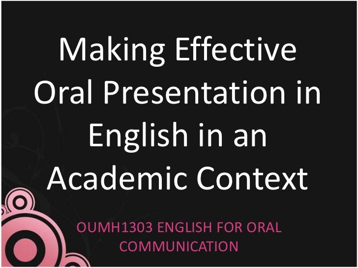 Making Effective Oral Presentation in English in an Academic Context<br />OUMH1303 ENGLISH FOR ORAL COMMUNICATION<br />