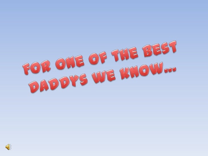 For one of the best<br />Daddys we know…<br />